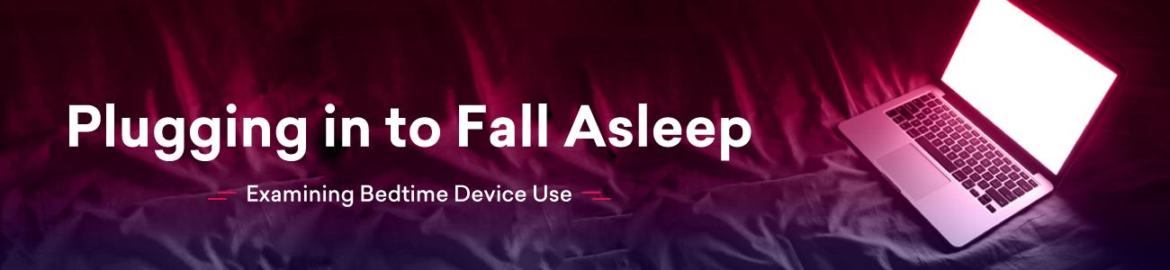 Examining bedtime device use and sleep